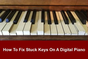 How to fix stuck keys on a digital piano