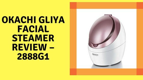 Okachi Gliya Facial Steamer Review 2888G1